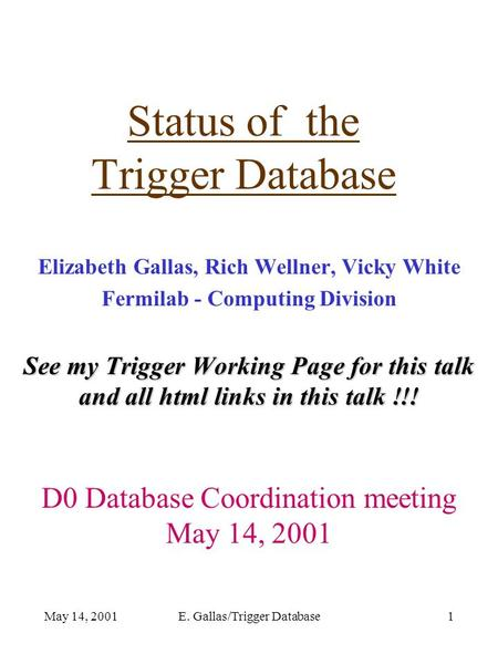 May 14, 2001E. Gallas/Trigger Database1 Status of the Trigger Database Elizabeth Gallas, Rich Wellner, Vicky White Fermilab - Computing Division See my.