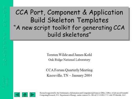"CCA Port, Component & Application Build Skeleton Templates ""A new script toolkit for generating CCA build skeletons"" Torsten Wilde and James Kohl Oak Ridge."