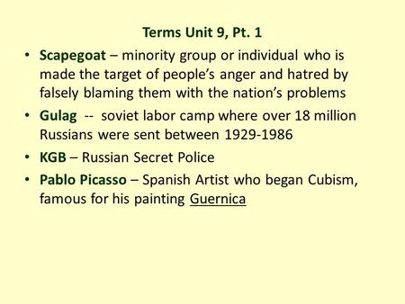 Terms Unit 9, Pt. 1 Scapegoat – minority group or individual who is made the target of people's anger and hatred by falsely blaming them with the nation's.