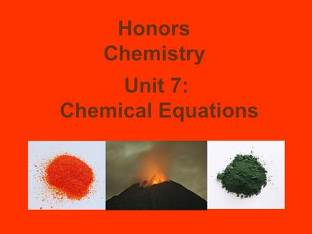 Unit 7: Chemical Equations Honors Chemistry. Evidence of a chemical reaction: A reaction has occurred if the chemical and physical properties of the reactants.
