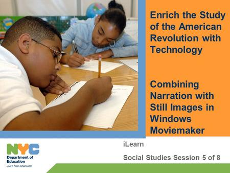 Enrich the Study of the American Revolution with Technology Combining Narration with Still Images in Windows Moviemaker iLearn Social Studies Session 5.