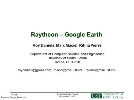 Design for Senior Project December 05, 2007 Raytheon_Design_Review.ppt 1 of 19 Raytheon – Google Earth Roy Daniels, Marc Maciel, Rifina Pierre Department.