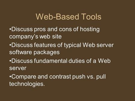 Web-Based Tools Discuss pros and cons of hosting company's web site Discuss features of typical Web server software packages Discuss fundamental duties.