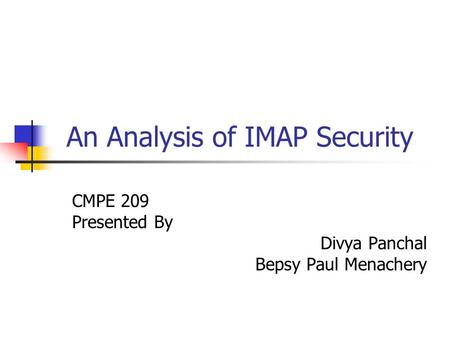 An Analysis of IMAP Security CMPE 209 Presented By Divya Panchal Bepsy Paul Menachery.