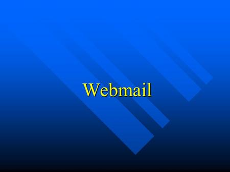 Webmail. Agenda Why use webmail? Why use webmail? What is webmail What is webmail –Email basic »Email system MDA MDA MTA MTA MUA MUA »Protocol SMTP SMTP.