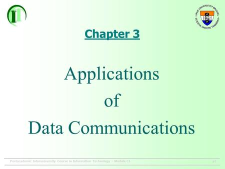 Postacademic Interuniversity Course in Information Technology – Module C1p1 Chapter 3 Applications of Data Communications.
