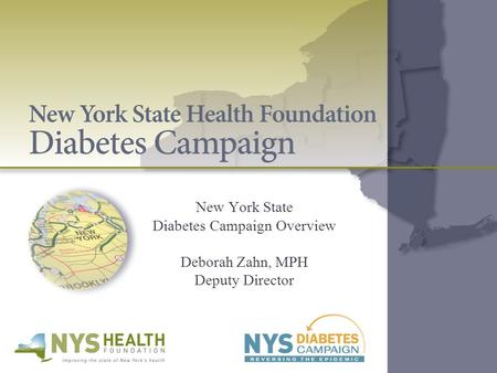 New York State Diabetes Campaign Overview Deborah Zahn, MPH Deputy Director.
