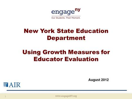 Www.engageNY.org 1 New York State Education Department Using Growth Measures for Educator Evaluation August 2012.