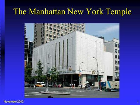 November 2002 1 The Manhattan New York Temple. November 20022 Manhattan Temple Committee Organization First Presidency Temple Dept. Area President Temple.