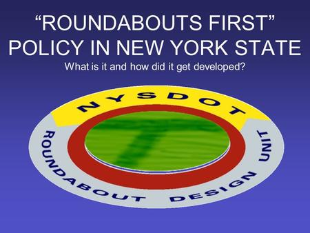 """ROUNDABOUTS FIRST"" POLICY IN NEW YORK STATE What is it and how did it get developed?"