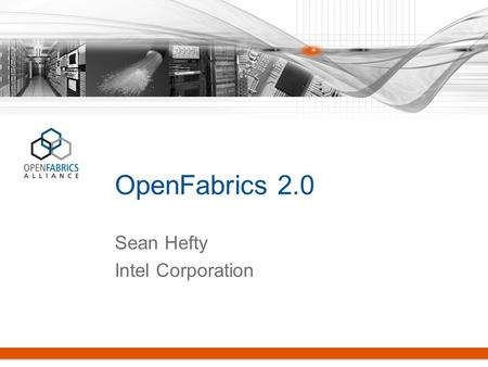 OpenFabrics 2.0 Sean Hefty Intel Corporation. Claims Verbs is a poor semantic match for industry standard APIs (MPI, PGAS,...) –Want to minimize software.