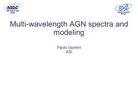 Multi-wavelength AGN spectra and modeling Paolo Giommi ASI.