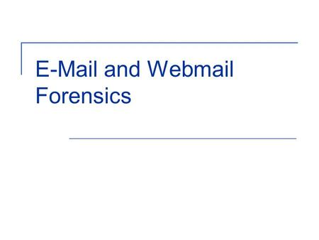 E-Mail and Webmail Forensics. 2 Objectives Understand the flow of electronic mail across a network Explain the difference between resident e- mail client.