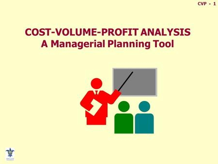 COST-VOLUME-PROFIT ANALYSIS A Managerial Planning Tool
