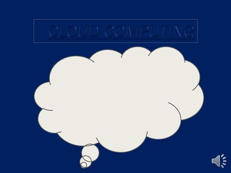 CLOUD COMPUTING  IT is a service provider which provides information.  IT allows the employees to work remotely  IT is a on demand network access.