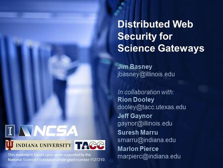 Distributed Web Security for Science Gateways Jim Basney In collaboration with: Rion Dooley Jeff Gaynor
