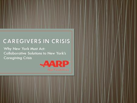 Why New York Must Act: Collaborative Solutions to New York's Caregiving Crisis.