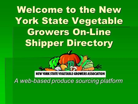 Welcome to the New York State Vegetable Growers On-Line Shipper Directory A web-based produce sourcing platform.