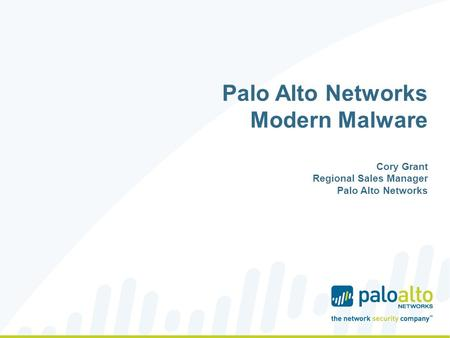 Palo Alto Networks Modern Malware Cory Grant Regional Sales Manager Palo Alto Networks.