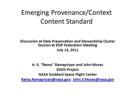 Emerging Provenance/Context Content Standard Discussion at Data Preservation and Stewardship Cluster Session at ESIP Federation Meeting July 14, 2011 H.