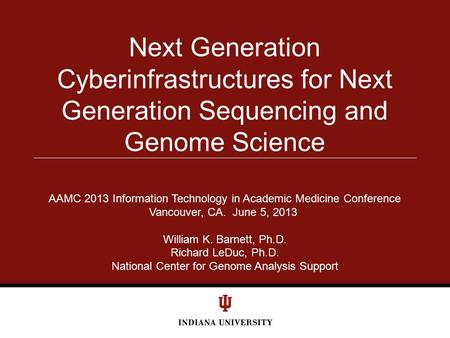 Next Generation Cyberinfrastructures for Next Generation Sequencing and Genome Science AAMC 2013 Information Technology in Academic Medicine Conference.