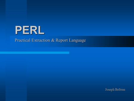 Practical Extraction & Report Language PERL Joseph Beltran.