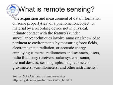 "What is remote sensing? ""the acquisition and measurement of data/information on some property(ies) of a phenomenon, object, or material by a recording."