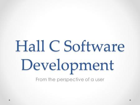 Hall C Software Development From the perspective of a user.