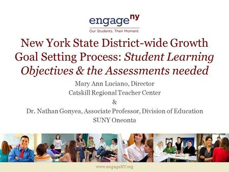 Www.engageNY.org New York State District-wide Growth Goal Setting Process: Student Learning Objectives & the Assessments needed Mary Ann Luciano, Director.