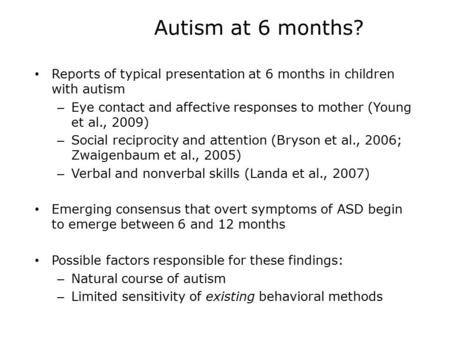 Autism at 6 months? Reports of typical presentation at 6 months in children with autism – Eye contact and affective responses to mother (Young et al.,