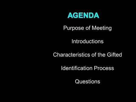Purpose of Meeting Introductions Characteristics of the Gifted Identification Process Questions.