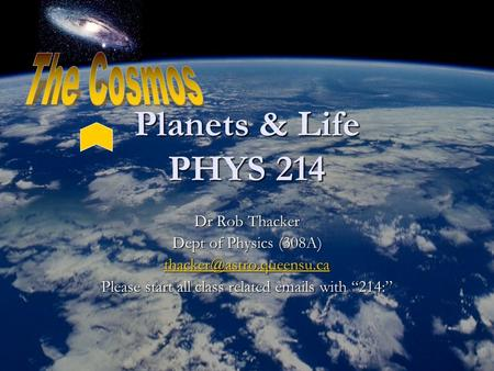 "Planets & Life PHYS 214 Dr Rob Thacker Dept of Physics (308A) Please start all class related  s with ""214:"""