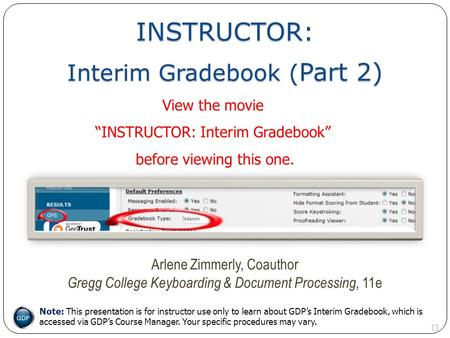 INSTRUCTOR:  Arlene Zimmerly, Coauthor Gregg College Keyboarding & Document Processing, 11e Note: This presentation is for instructor use only to.
