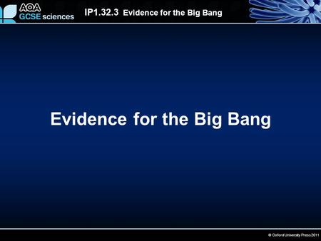 IP1.32.3 Evidence for the Big Bang © Oxford University Press 2011 Evidence for the Big Bang.