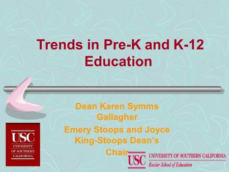 Trends in Pre-K and K-12 Education Dean Karen Symms Gallagher Emery Stoops and Joyce King-Stoops Dean's Chair.