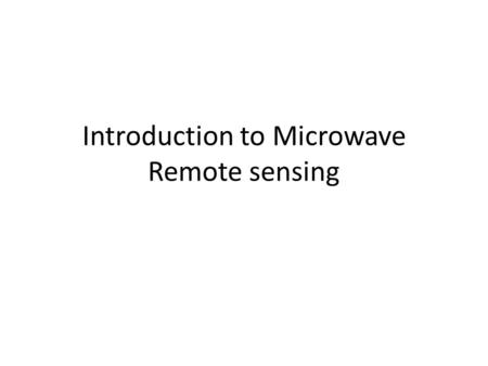 Introduction to Microwave Remote sensing. Questions asked Module - III 1.Explain air borne and space borne sensors 2.Describe advantages and disadvantages.