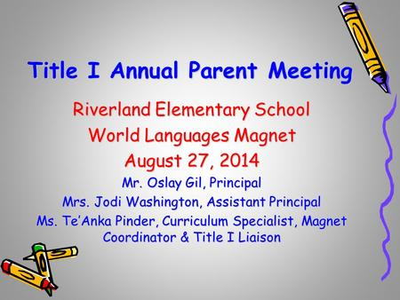 DRAFT Title I Annual Parent Meeting Riverland Elementary School World Languages Magnet August 27, 2014 Mr. Oslay Gil, Principal Mrs. Jodi Washington, Assistant.