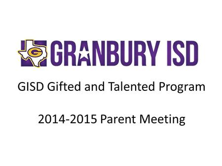 GISD Gifted and Talented Program 2014-2015 Parent Meeting.