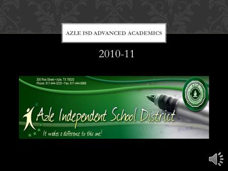 AZLE ISD ADVANCED ACADEMICS 2010-11 GRADES K-4  Standardized Curriculum—teachers have the flexibility to supplement  Testing conducted in the spring.