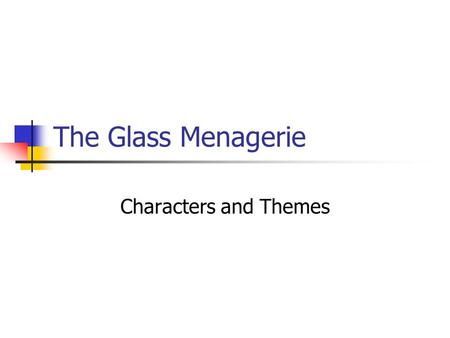 The Glass Menagerie Characters and Themes. Characters Tom Wingfield... The narrator and a character in the play. He works at a shoe warehouse, but has.
