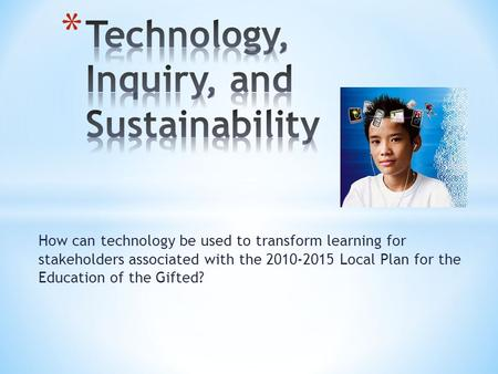 How can technology be used to transform learning for stakeholders associated with the 2010-2015 Local Plan for the Education of the Gifted?