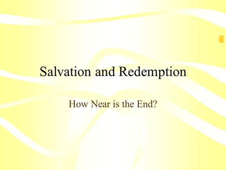 Salvation and Redemption How Near is the End? Terms for Ultimate Destiny Heaven reconciliation between humans and God enlightenment wholeness self-actualization.