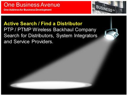 Active Search / Find a Distributor PTP / PTMP Wireless Backhaul Company Search for Distributors, System Integrators and Service Providers. One Business.