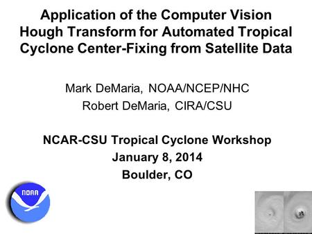 Application of the Computer Vision Hough Transform for Automated Tropical Cyclone Center-Fixing from Satellite Data Mark DeMaria, NOAA/NCEP/NHC Robert.