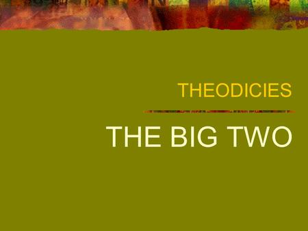 THEODICIES THE BIG TWO TWO THEODICIES CONTRASTED The two theodicies in the Christian tradition that have dominated the discussions are: IRENAEAN AUGUSTINIAN.