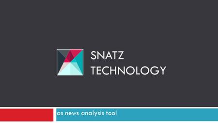 As news analysis tool SNATZ TECHNOLOGY. Main terms used in presentation Term – a phrase, which system uses for training NLP algorithms. Summary – a phrase,
