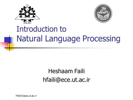 Introduction to Natural Language Processing Heshaam Faili