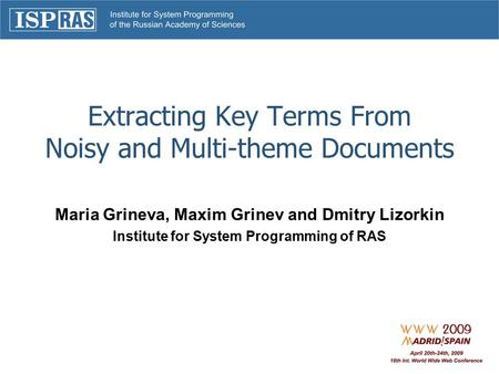 Extracting Key Terms From Noisy and Multi-theme Documents Maria Grineva, Maxim Grinev and Dmitry Lizorkin Institute for System Programming of RAS.