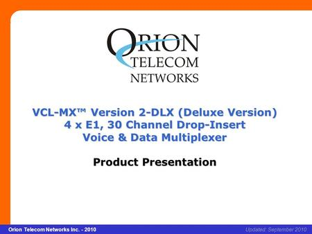 Slide 1 Orion Telecom Networks Inc. - 2010Slide 1 VCL-MX Version 2 – DLX (Deluxe Version) xcvcxv Updated: September 2010Orion Telecom Networks Inc. - 2010.