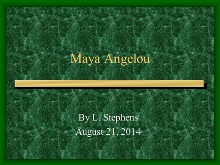 Maya Angelou By L. Stephens August 21, 2014. Maya Angelou Author Poet Civil rights activist Women's rights activist Professor World renowned speaker Actress.